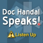 Podcast: Doc Handal Speaks! Listen Up